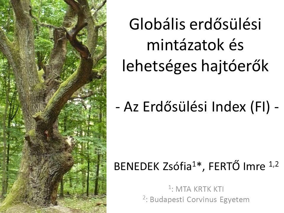 Globális erdősülési mintázatok és lehetséges hajtóerők - Az Erdősülési Index (FI) - BENEDEK Zsófia 1 *, FERTŐ Imre 1,2 1 : MTA KRTK KTI 2 : Budapesti Corvinus Egyetem