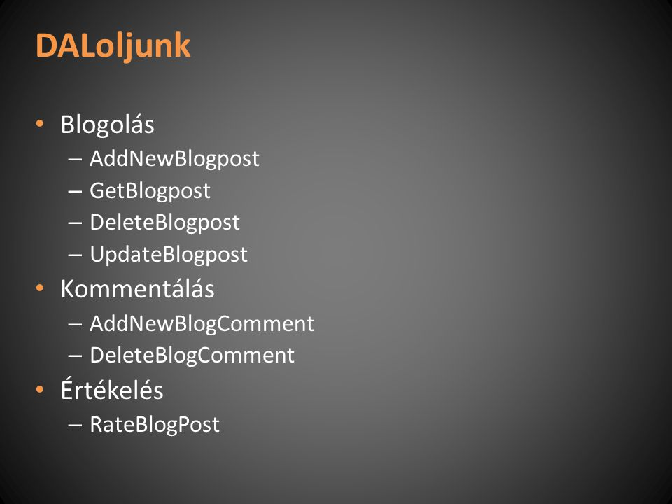 DALoljunk Blogolás – AddNewBlogpost – GetBlogpost – DeleteBlogpost – UpdateBlogpost Kommentálás – AddNewBlogComment – DeleteBlogComment Értékelés – RateBlogPost