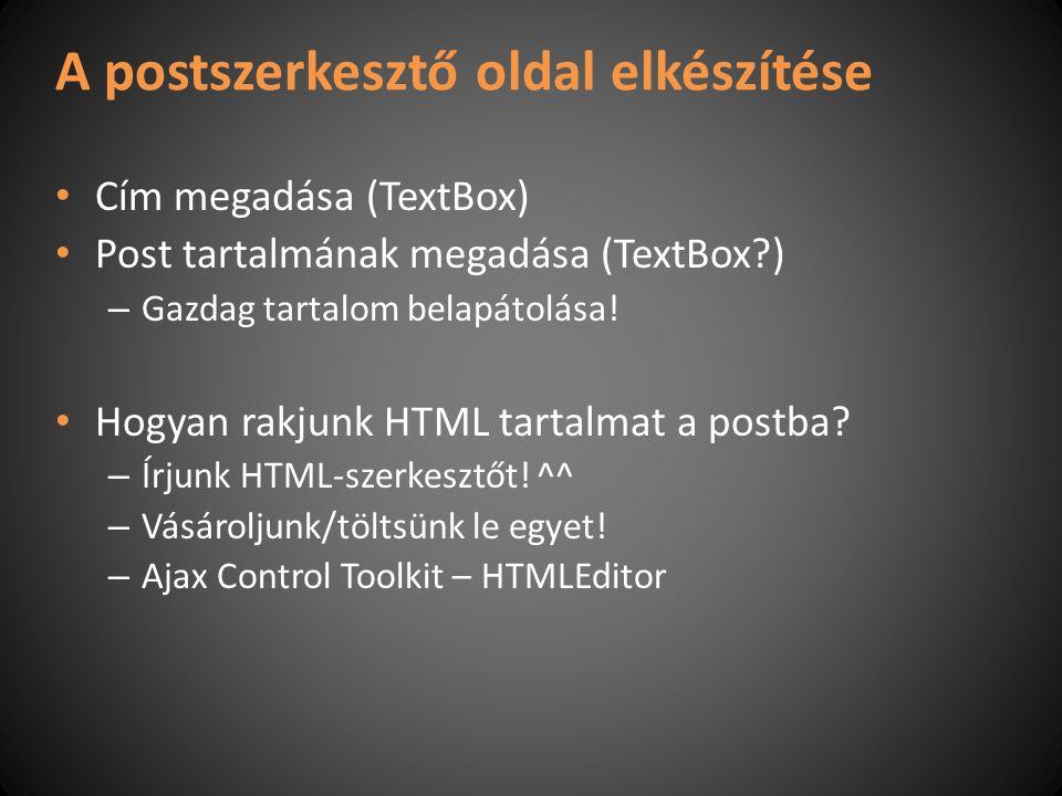 A postszerkesztő oldal elkészítése Cím megadása (TextBox) Post tartalmának megadása (TextBox?) – Gazdag tartalom belapátolása.
