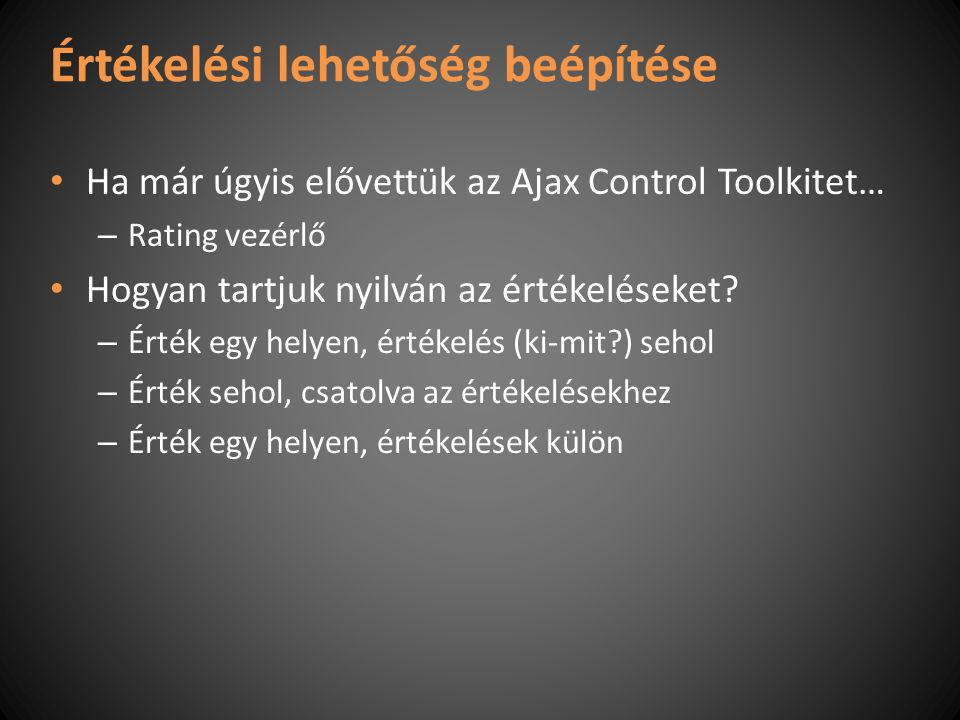 Értékelési lehetőség beépítése Ha már úgyis elővettük az Ajax Control Toolkitet… – Rating vezérlő Hogyan tartjuk nyilván az értékeléseket.