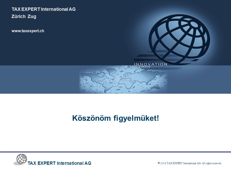 TAX EXPERT International AG  2014 TAX EXPERT International AG. All rights reserved. Köszönöm figyelmüket! TAX EXPERT International AG Zürich Zug www.