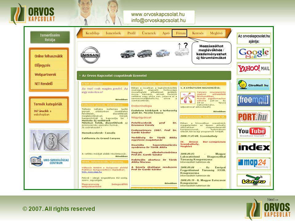 © 2007. All rights reserved Next → ↑ ? Hozzászólhat meglévőkhöz / kezdeményezhet új fórumtémákat