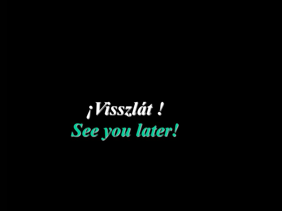 ¡Visszlát ! See you later!