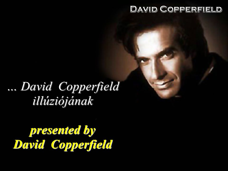 … David Copperfield illúziójának presented by David Copperfield