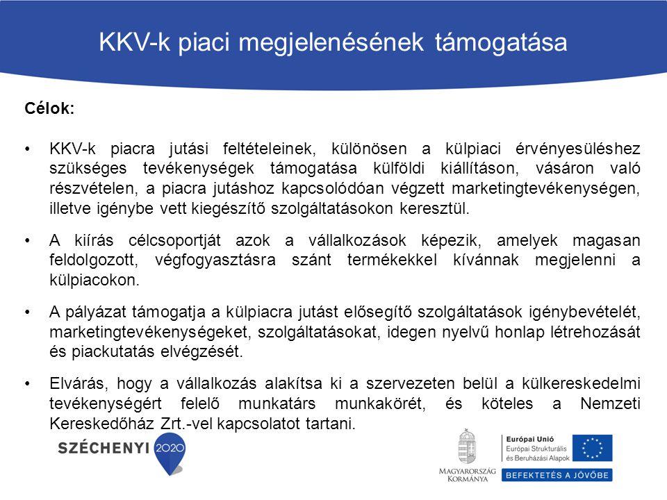 Célok: KKV-k piacra jutási feltételeinek, különösen a külpiaci érvényesüléshez szükséges tevékenységek támogatása külföldi kiállításon, vásáron való r