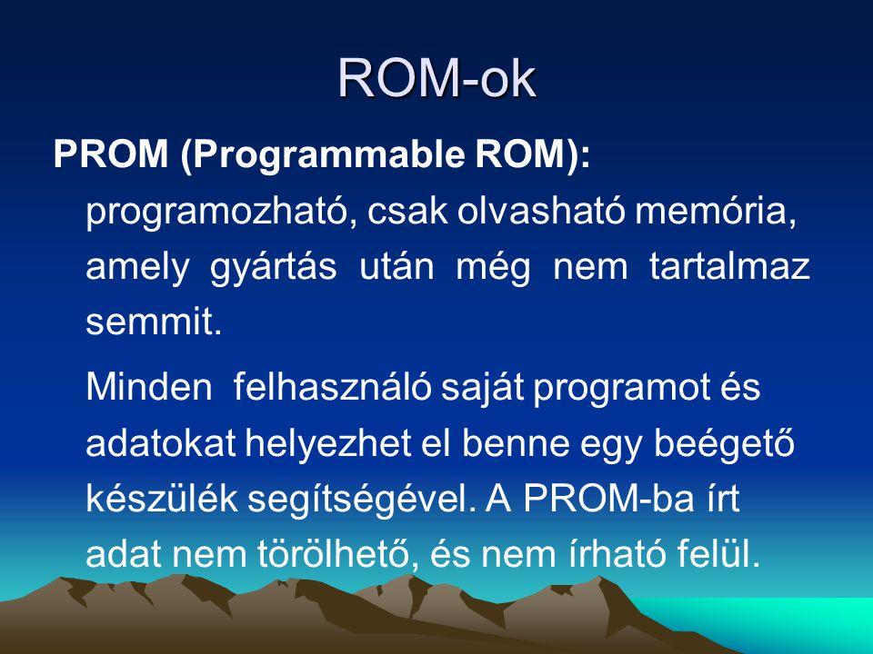 ROM-ok PROM (Programmable ROM): programozható, csak olvasható memória, amely gyártás után még nem tartalmaz semmit.