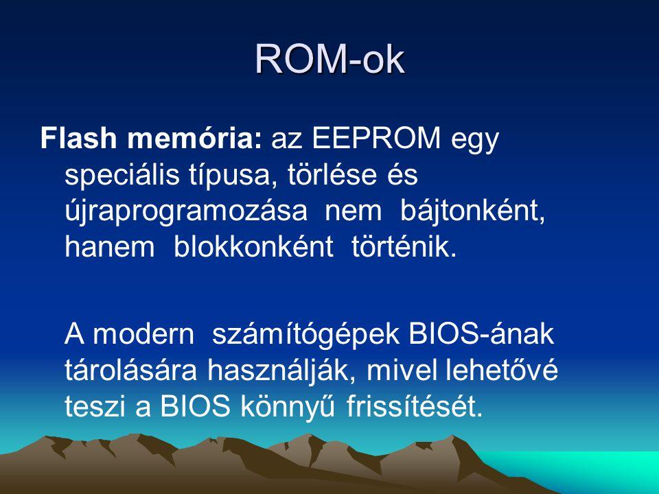 ROM-ok Flash memória: az EEPROM egy speciális típusa, törlése és újraprogramozása nem bájtonként, hanem blokkonként történik.