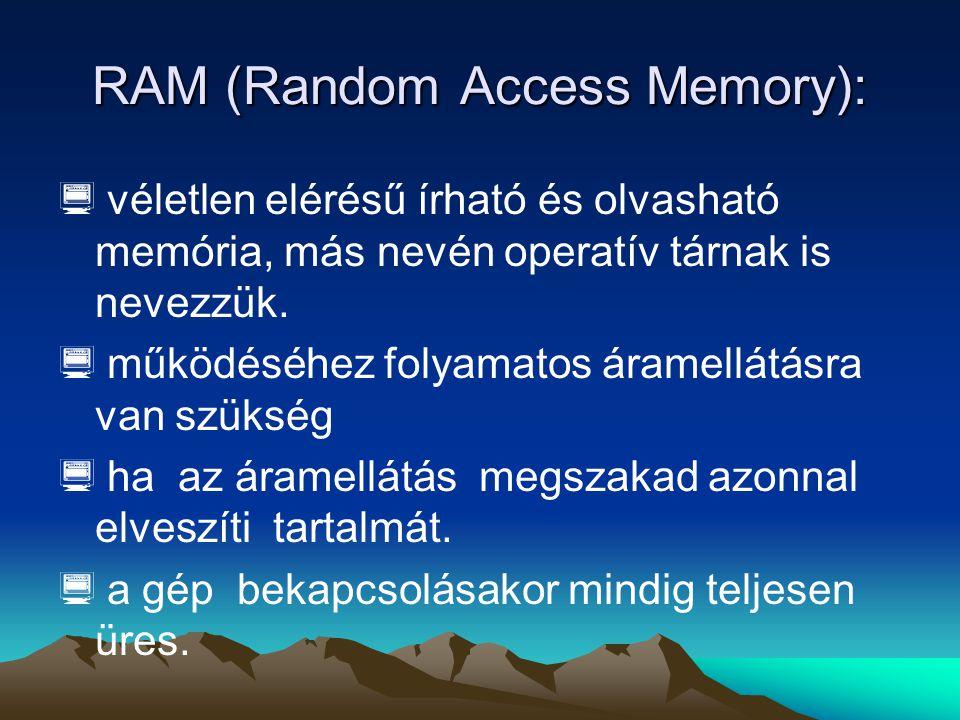 RAM (Random Access Memory):  véletlen elérésű írható és olvasható memória, más nevén operatív tárnak is nevezzük.