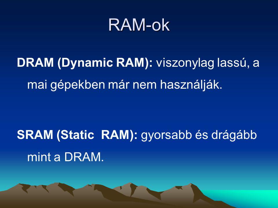 RAM-ok DRAM (Dynamic RAM): viszonylag lassú, a mai gépekben már nem használják.