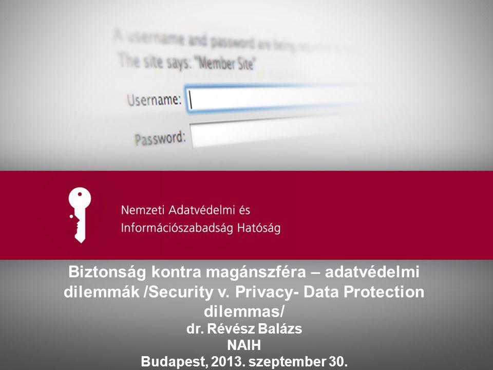 Ide kerülhet az előadás címe Biztonság kontra magánszféra – adatvédelmi dilemmák /Security v. Privacy- Data Protection dilemmas/ dr. Révész Balázs NAI
