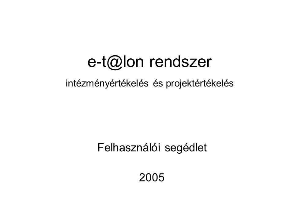 e-t@lon rendszer intézményértékelés és projektértékelés Felhasználói segédlet 2005