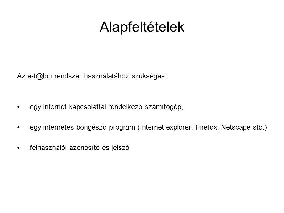 Alapfeltételek Az e-t@lon rendszer használatához szükséges: egy internet kapcsolattal rendelkező számítógép, egy internetes böngésző program (Internet explorer, Firefox, Netscape stb.) felhasználói azonosító és jelszó