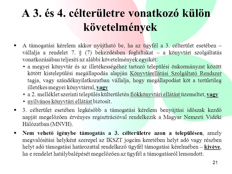 A 3. és 4. célterületre vonatkozó külön követelmények  A támogatási kérelem akkor nyújtható be, ha az ügyfél a 3. célterület esetében – vállalja a re