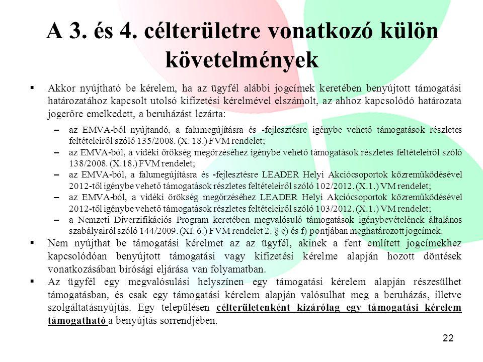 A 3. és 4. célterületre vonatkozó külön követelmények  Akkor nyújtható be kérelem, ha az ügyfél alábbi jogcímek keretében benyújtott támogatási határ