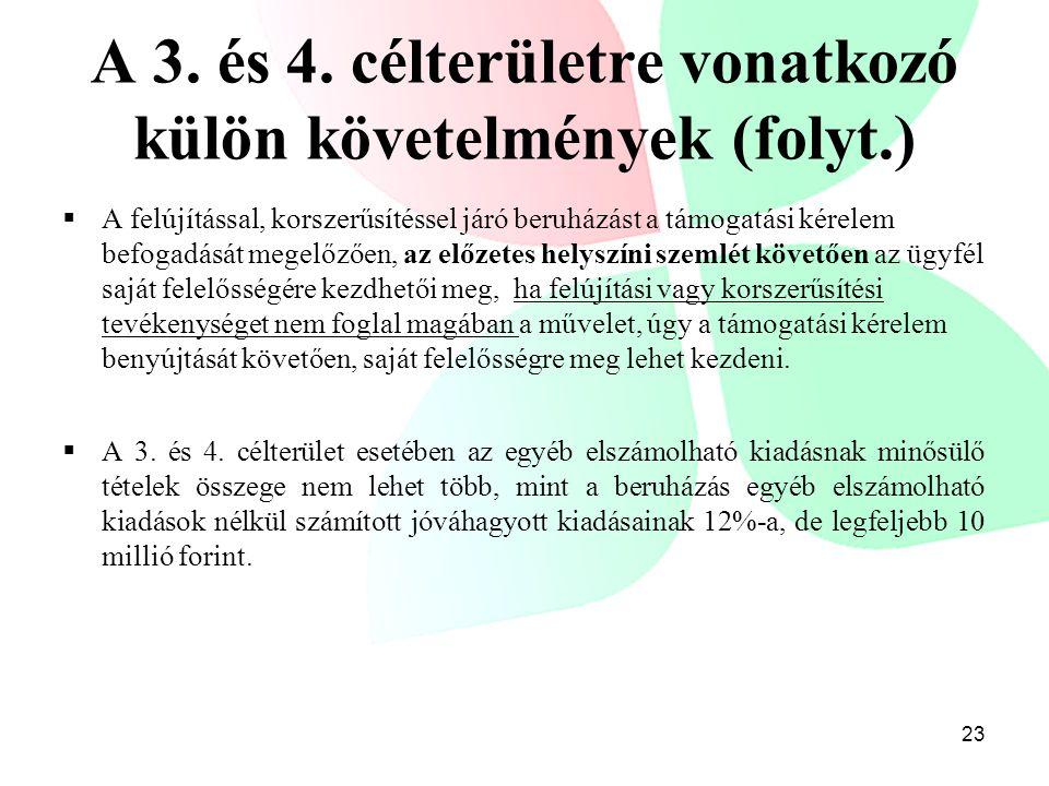 A 3. és 4. célterületre vonatkozó külön követelmények (folyt.)  A felújítással, korszerűsítéssel járó beruházást a támogatási kérelem befogadását meg