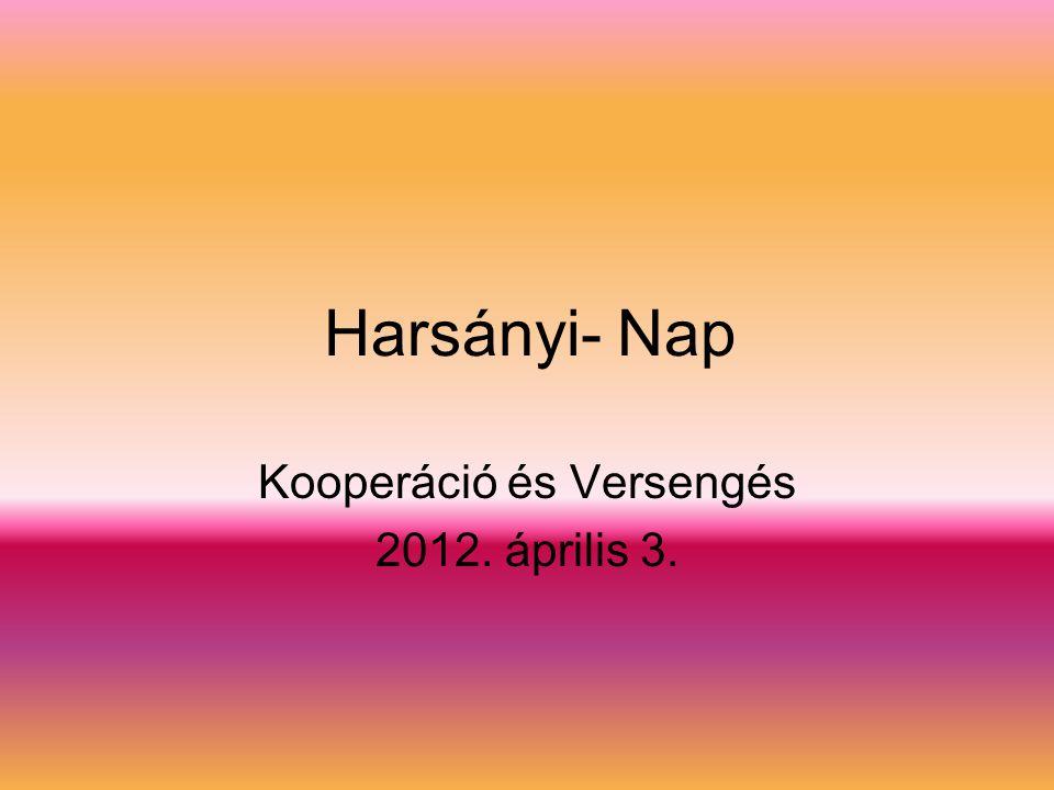 Harsányi- Nap Kooperáció és Versengés 2012. április 3.