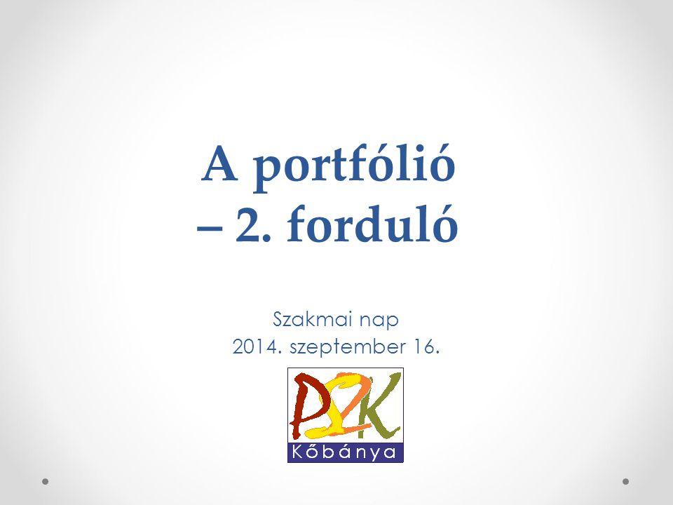 A portfólió – 2. forduló Szakmai nap 2014. szeptember 16.