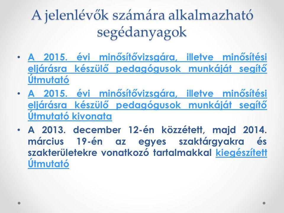 A jelenlévők számára alkalmazható segédanyagok A 2015. évi minősítővizsgára, illetve minősítési eljárásra készülő pedagógusok munkáját segítő Útmutató
