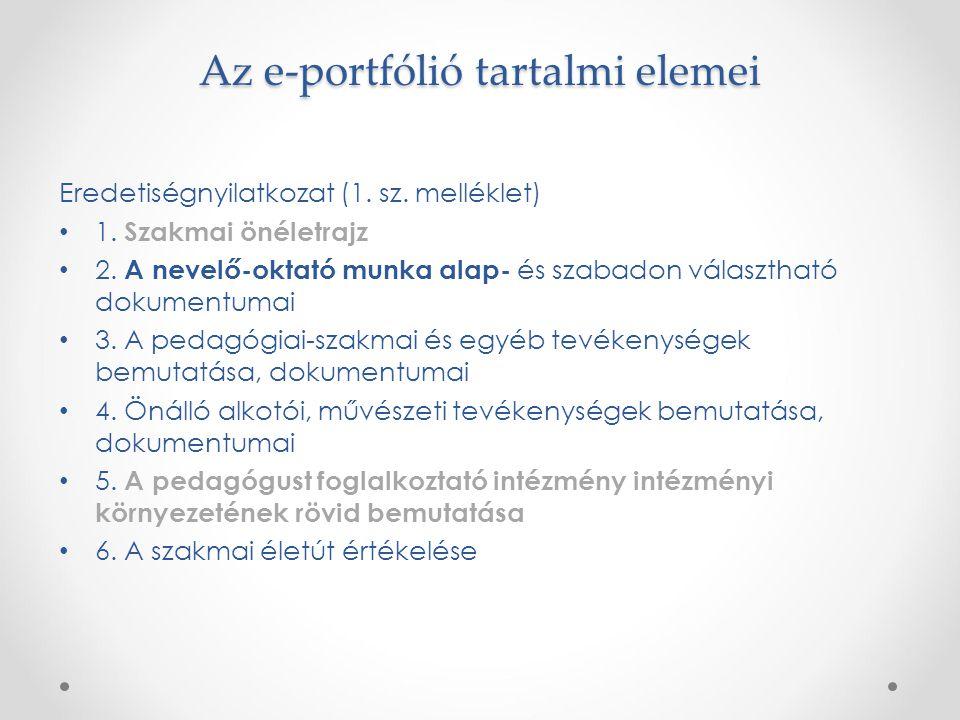 Az e-portfólió tartalmi elemei Eredetiségnyilatkozat (1. sz. melléklet) 1. Szakmai önéletrajz 2. A nevelő-oktató munka alap- és szabadon választható d