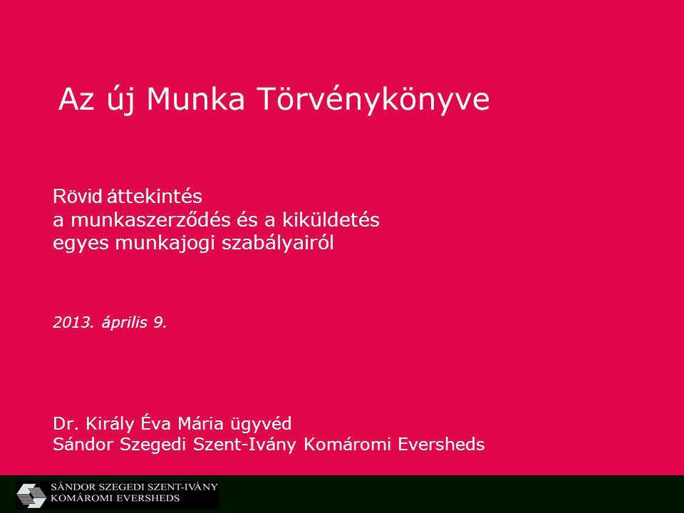 Az új Munka Törvénykönyve Rövid á ttekintés a munkaszerződés és a kiküldetés egyes munkajogi szabályairól 2013.