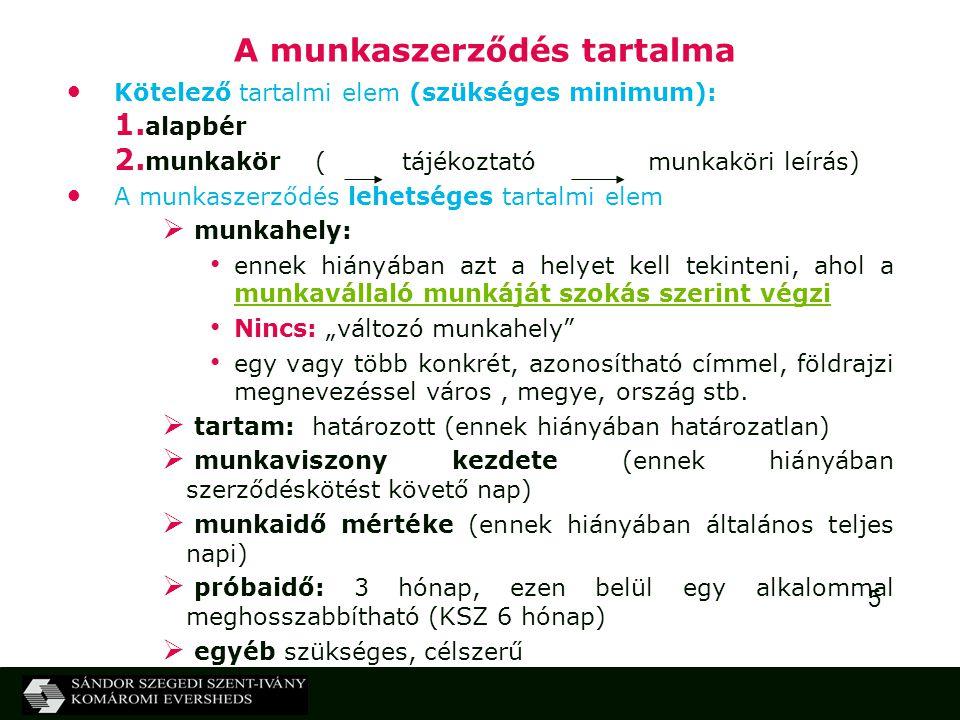 6 Munkaszerződésben való eltérő megállapodás lehetősége Próbaidő csak munkaszerződésben köthető ki (Mt.