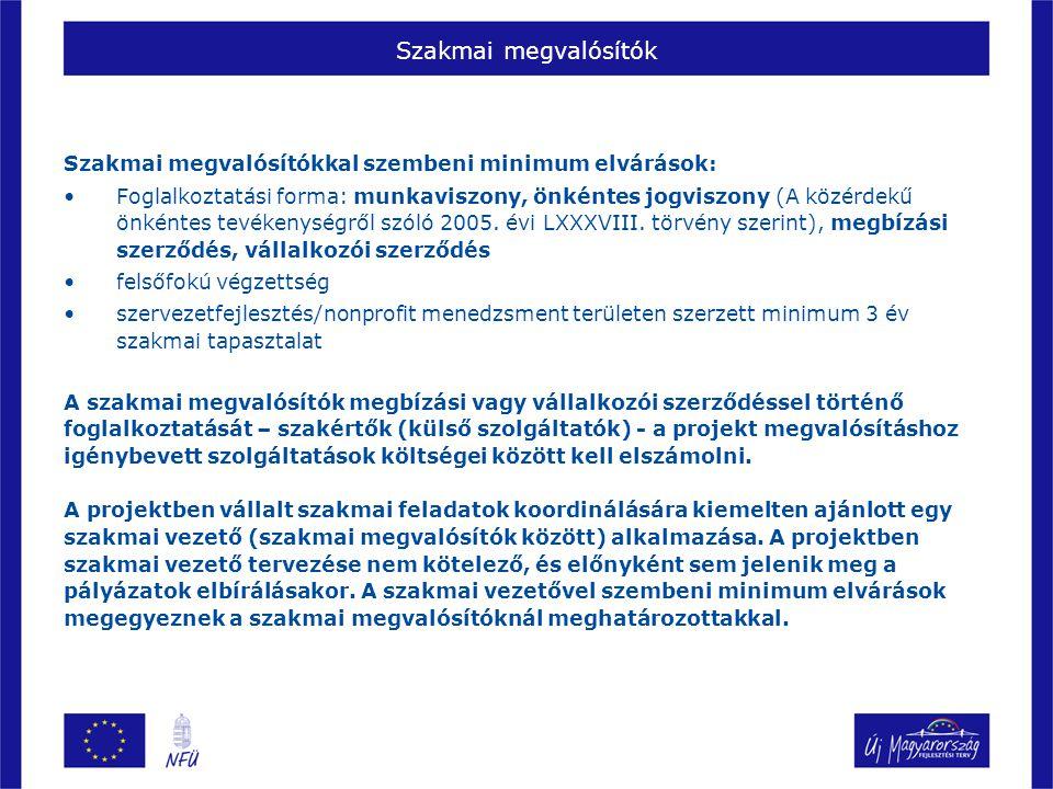 Szakmai megvalósítók Szakmai megvalósítókkal szembeni minimum elvárások: Foglalkoztatási forma: munkaviszony, önkéntes jogviszony (A közérdekű önkéntes tevékenységről szóló 2005.
