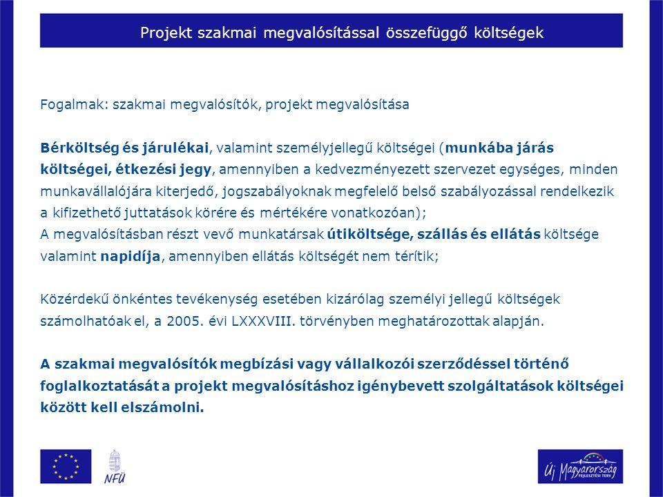 Projekt szakmai megvalósítással összefüggő költségek Fogalmak: szakmai megvalósítók, projekt megvalósítása Bérköltség és járulékai, valamint személyjellegű költségei (munkába járás költségei, étkezési jegy, amennyiben a kedvezményezett szervezet egységes, minden munkavállalójára kiterjedő, jogszabályoknak megfelelő belső szabályozással rendelkezik a kifizethető juttatások körére és mértékére vonatkozóan); A megvalósításban részt vevő munkatársak útiköltsége, szállás és ellátás költsége valamint napidíja, amennyiben ellátás költségét nem térítik; Közérdekű önkéntes tevékenység esetében kizárólag személyi jellegű költségek számolhatóak el, a 2005.