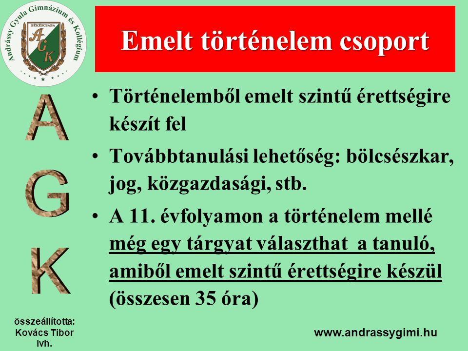 összeállította: Kovács Tibor ivh. www.andrassygimi.hu Történelemből emelt szintű érettségire készít fel Továbbtanulási lehetőség: bölcsészkar, jog, kö