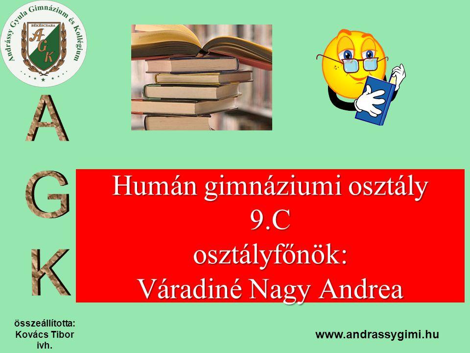 összeállította: Kovács Tibor ivh. www.andrassygimi.hu Humán gimnáziumi osztály 9.C osztályfőnök: Váradiné Nagy Andrea