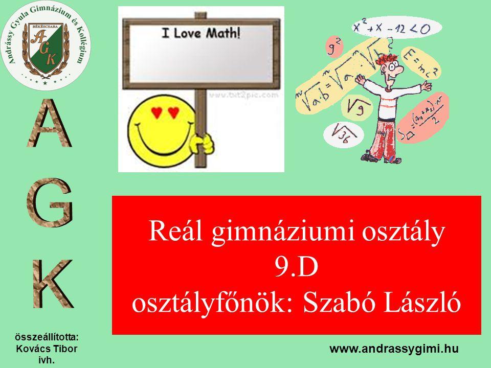 összeállította: Kovács Tibor ivh. www.andrassygimi.hu Reál gimnáziumi osztály 9.D osztályfőnök: Szabó László