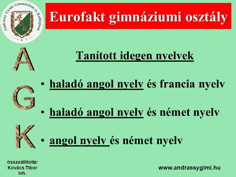 összeállította: Kovács Tibor ivh. www.andrassygimi.hu Tanított idegen nyelvek haladó angol nyelv és francia nyelv haladó angol nyelv és német nyelv an