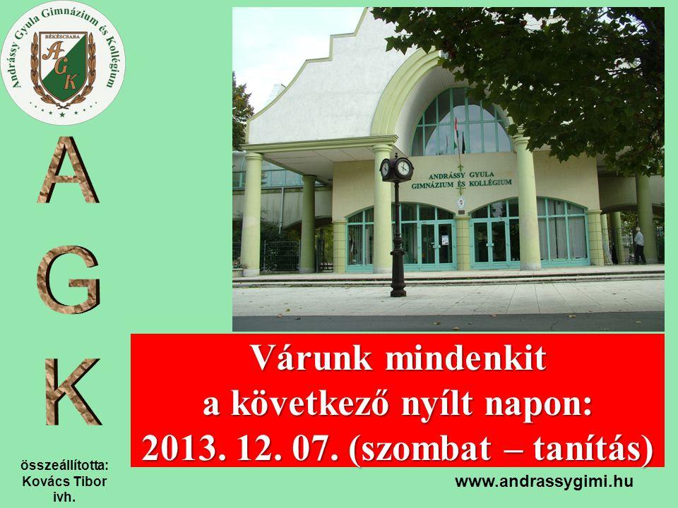 összeállította: Kovács Tibor ivh. www.andrassygimi.hu Várunk mindenkit a következő nyílt napon: 2013. 12. 07. (szombat – tanítás)