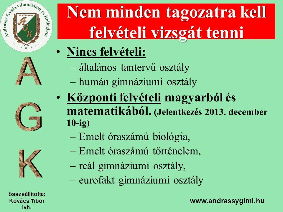összeállította: Kovács Tibor ivh. www.andrassygimi.hu Nem minden tagozatra kell felvételi vizsgát tenni Nincs felvételi: –általános tantervű osztály –