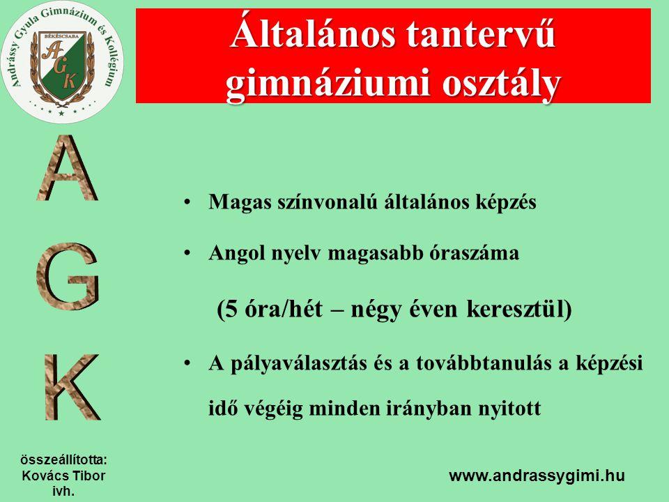 összeállította: Kovács Tibor ivh. www.andrassygimi.hu Magas színvonalú általános képzés Angol nyelv magasabb óraszáma (5 óra/hét – négy éven keresztül