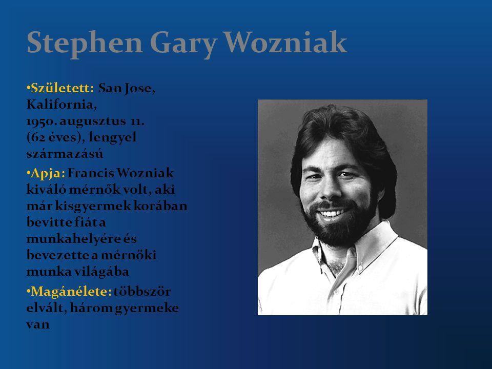 Stephen Gary Wozniak Született: San Jose, Kalifornia, 1950. augusztus 11. (62 éves), lengyel származású Apja: Francis Wozniak kiváló mérnők volt, aki