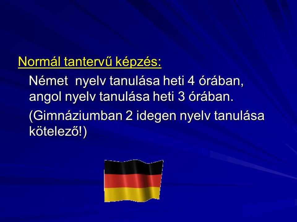 Normál tantervű képzés: Német nyelv tanulása heti 4 órában, angol nyelv tanulása heti 3 órában. Német nyelv tanulása heti 4 órában, angol nyelv tanulá