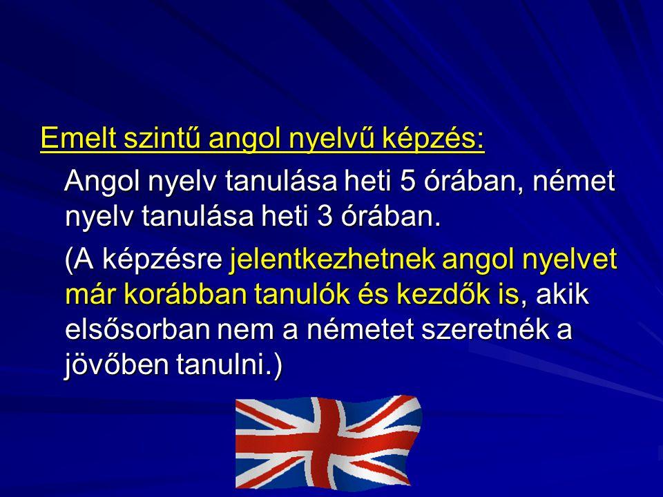 Emelt szintű angol nyelvű képzés: Angol nyelv tanulása heti 5 órában, német nyelv tanulása heti 3 órában. Angol nyelv tanulása heti 5 órában, német ny