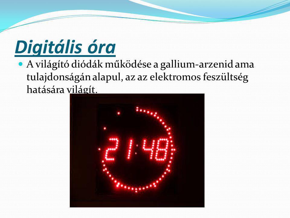 Digitális óra A világító diódák működése a gallium-arzenid ama tulajdonságán alapul, az az elektromos feszültség hatására világít.