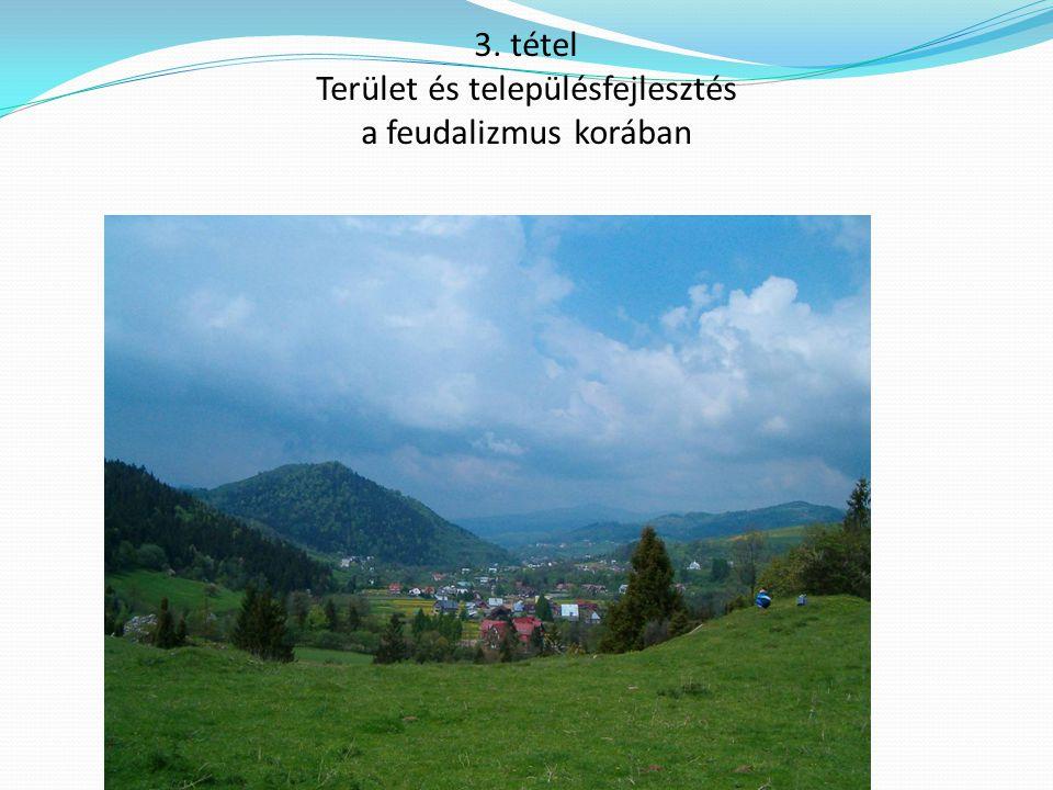 3. tétel Terület és településfejlesztés a feudalizmus korában