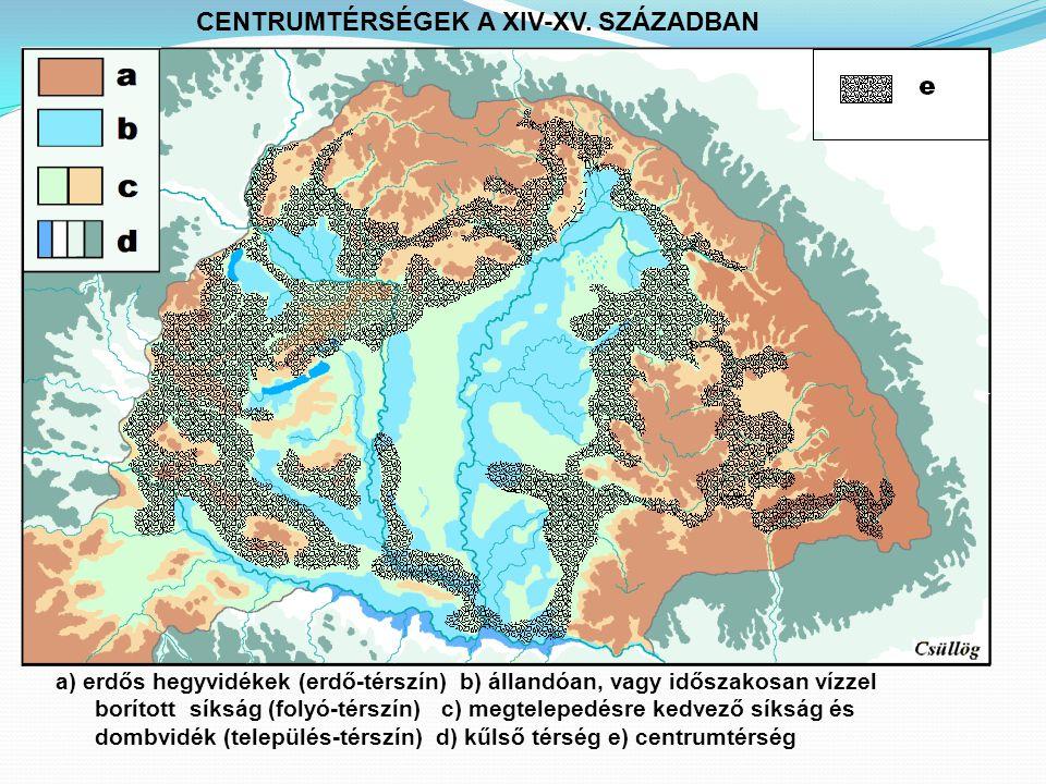 a) erdős hegyvidékek (erdő-térszín) b) állandóan, vagy időszakosan vízzel borított síkság (folyó-térszín) c) megtelepedésre kedvező síkság és dombvidék (település-térszín) d) kűlső térség e) centrumtérség CENTRUMTÉRSÉGEK A XIV-XV.