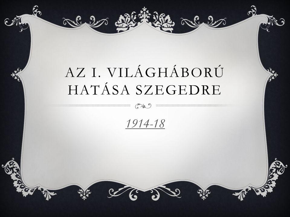 AZ I. VILÁGHÁBORÚ HATÁSA SZEGEDRE 1914-18