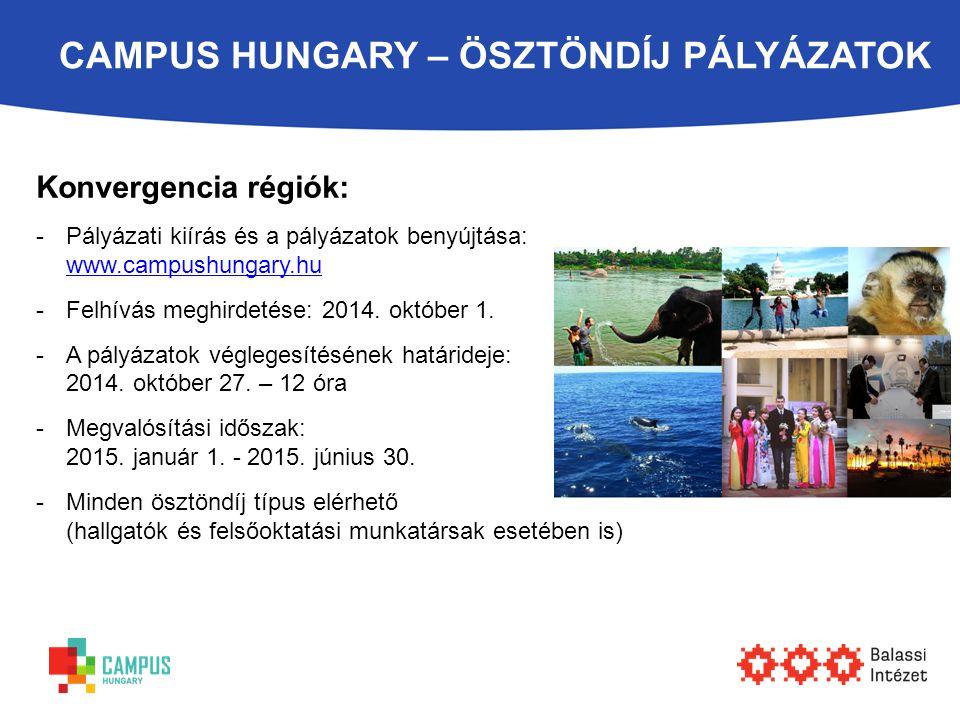 CAMPUS HUNGARY – ÖSZTÖNDÍJ PÁLYÁZATOK Konvergencia régiók: -Pályázati kiírás és a pályázatok benyújtása: www.campushungary.hu www.campushungary.hu -Fe
