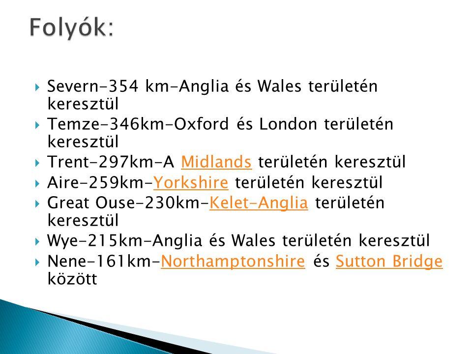  Severn-354 km-Anglia és Wales területén keresztül  Temze-346km-Oxford és London területén keresztül  Trent-297km-A Midlands területén keresztülMid