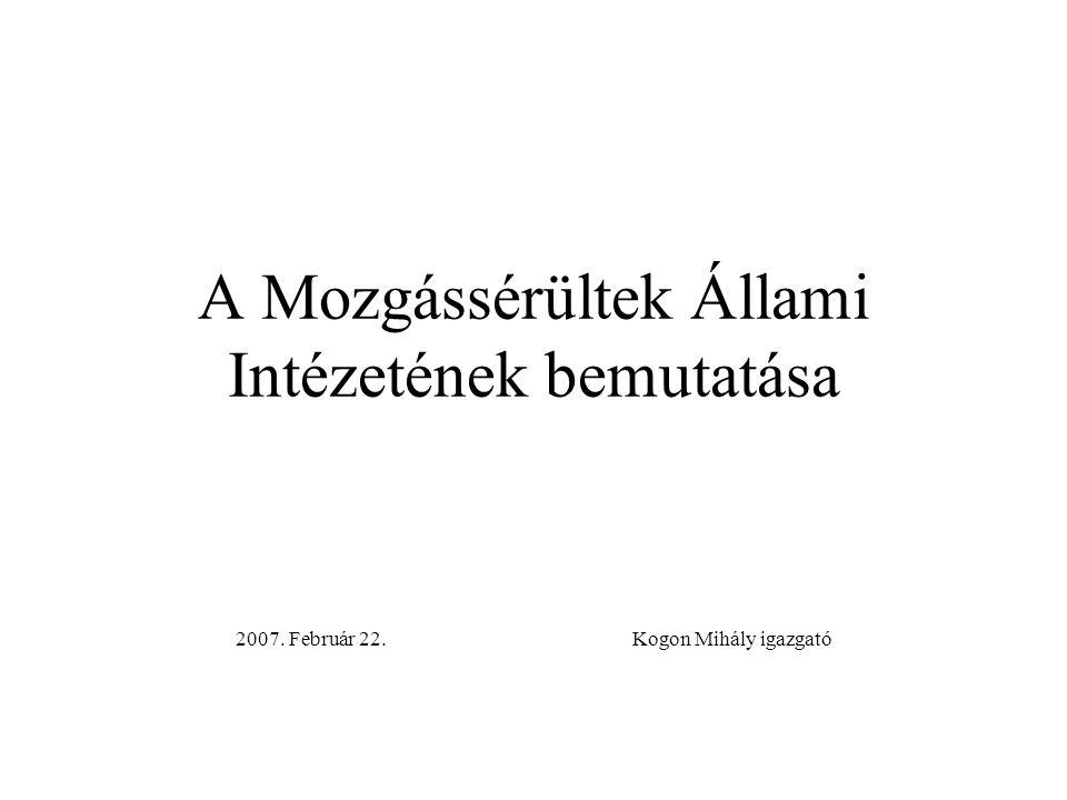 A Mozgássérültek Állami Intézetének bemutatása 2007. Február 22. Kogon Mihály igazgató