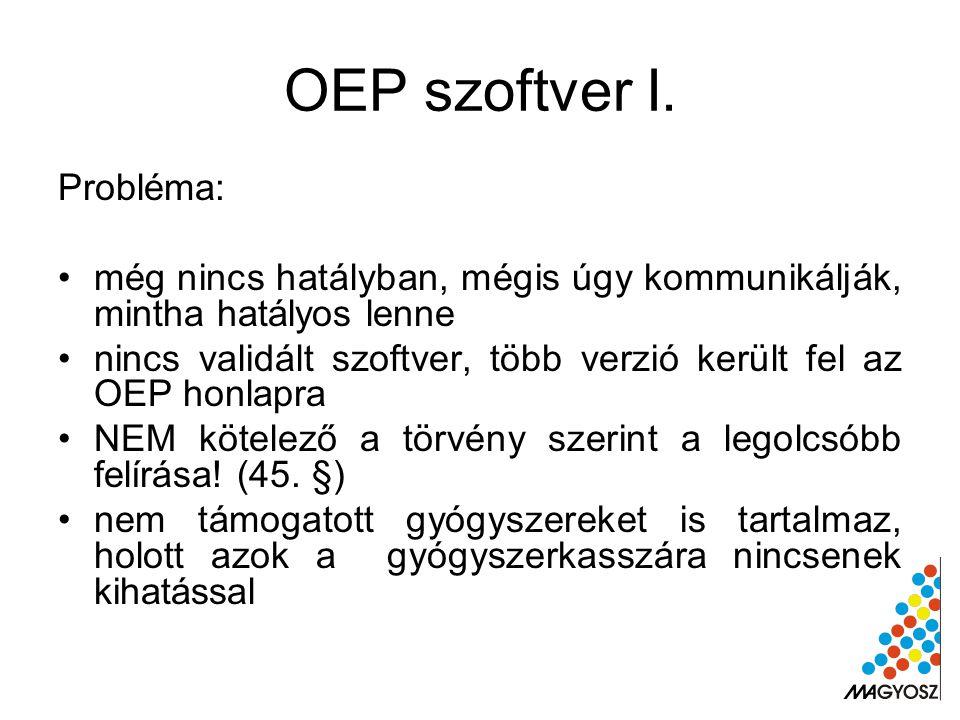 OEP szoftver I. Probléma: még nincs hatályban, mégis úgy kommunikálják, mintha hatályos lenne nincs validált szoftver, több verzió került fel az OEP h