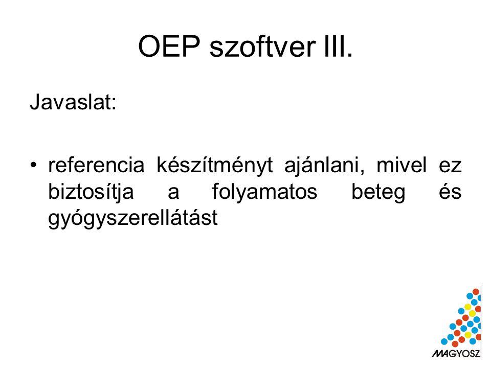 OEP szoftver III. Javaslat: referencia készítményt ajánlani, mivel ez biztosítja a folyamatos beteg és gyógyszerellátást