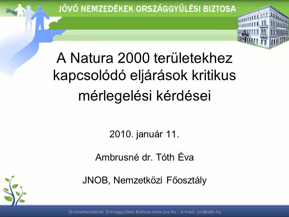 A Natura 2000 területekhez kapcsolódó eljárások kritikus mérlegelési kérdései 2010. január 11. Ambrusné dr. Tóth Éva JNOB, Nemzetközi Főosztály