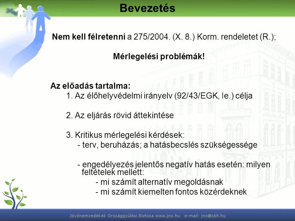 Bevezetés Nem kell félretenni a 275/2004. (X. 8.) Korm. rendeletet (R.); Mérlegelési problémák! Az előadás tartalma: 1. Az élőhelyvédelmi irányelv (92