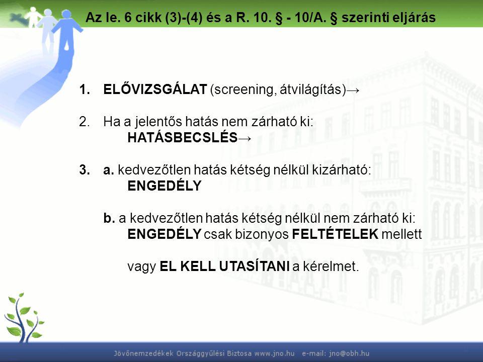 Az Ie. 6 cikk (3)-(4) és a R. 10. § - 10/A. § szerinti eljárás 1.ELŐVIZSGÁLAT (screening, átvilágítás)→ 2.Ha a jelentős hatás nem zárható ki: HATÁSBEC