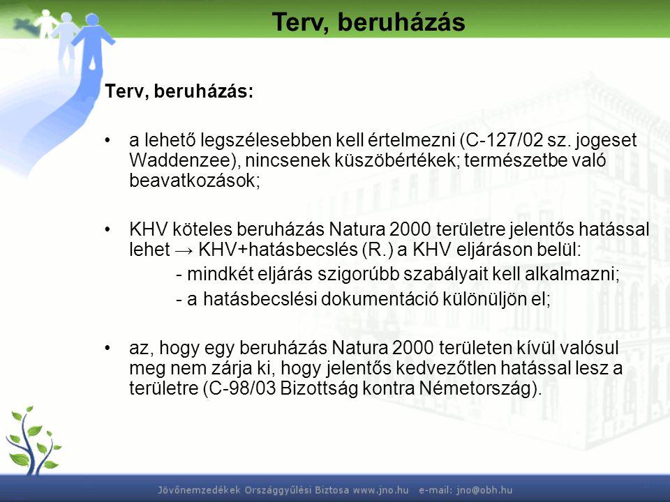Terv, beruházás: a lehető legszélesebben kell értelmezni (C-127/02 sz. jogeset Waddenzee), nincsenek küszöbértékek; természetbe való beavatkozások; KH